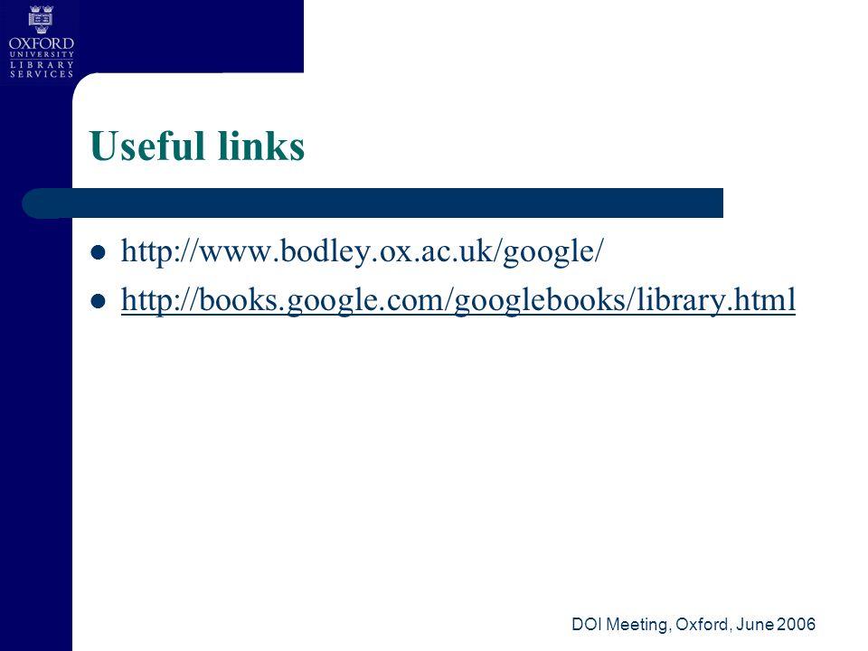 DOI Meeting, Oxford, June 2006 Useful links http://www.bodley.ox.ac.uk/google/ http://books.google.com/googlebooks/library.html
