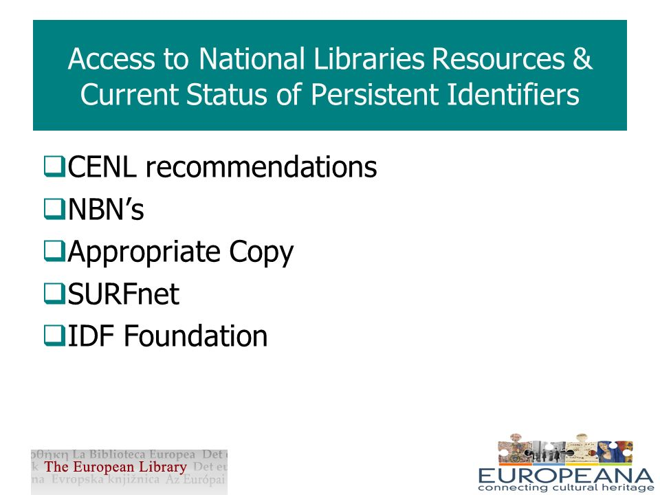 Little digitised – no clamour Most was under the z39:50 protocol and held in proprietary library systems using internal reference linking But Over next 2-5 years 100 million plus works to be digitised Born digital OAI-PMH for harvesting Access to National Libraries Resources & the need for Persistent Identifiers