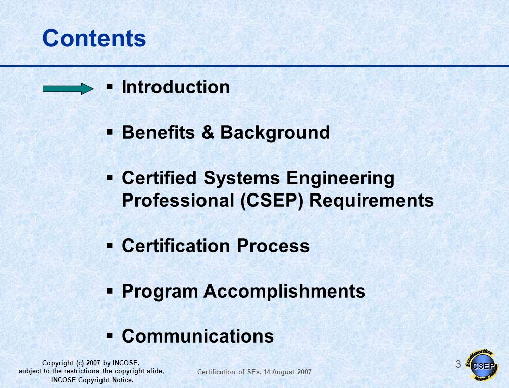 CSEP Copyright (c) 2007 by INCOSE, subject to the restrictions the copyright slide, INCOSE Copyright Notice. Certification of SEs, 14 August 2007 2 Ac