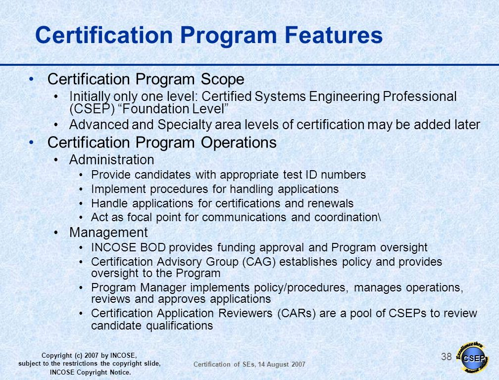 CSEP Copyright (c) 2007 by INCOSE, subject to the restrictions the copyright slide, INCOSE Copyright Notice. Certification of SEs, 14 August 2007 37 G