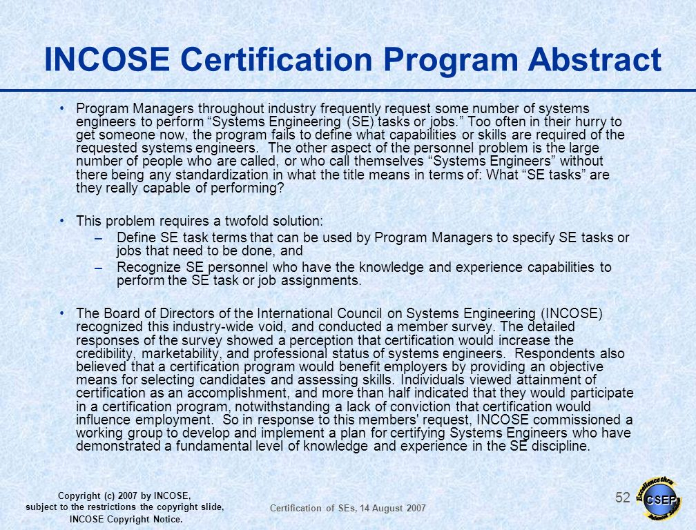 CSEP Copyright (c) 2007 by INCOSE, subject to the restrictions the copyright slide, INCOSE Copyright Notice. Certification of SEs, 14 August 2007 51 E