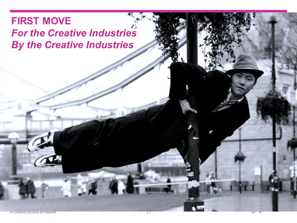 21 FIRST MOVE For the Creative Industries By the Creative Industries