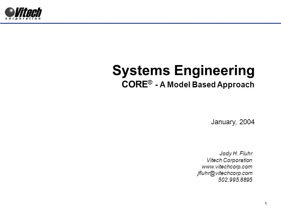 1 Systems Engineering CORE ® - A Model Based Approach January, 2004 Jody H.