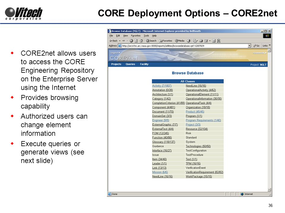36 CORE2net allows users to access the CORE Engineering Repository on the Enterprise Server using the Internet Provides browsing capability Authorized users can change element information Execute queries or generate views (see next slide) CORE Deployment Options – CORE2net