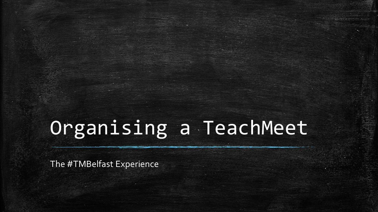 Organising a TeachMeet The #TMBelfast Experience
