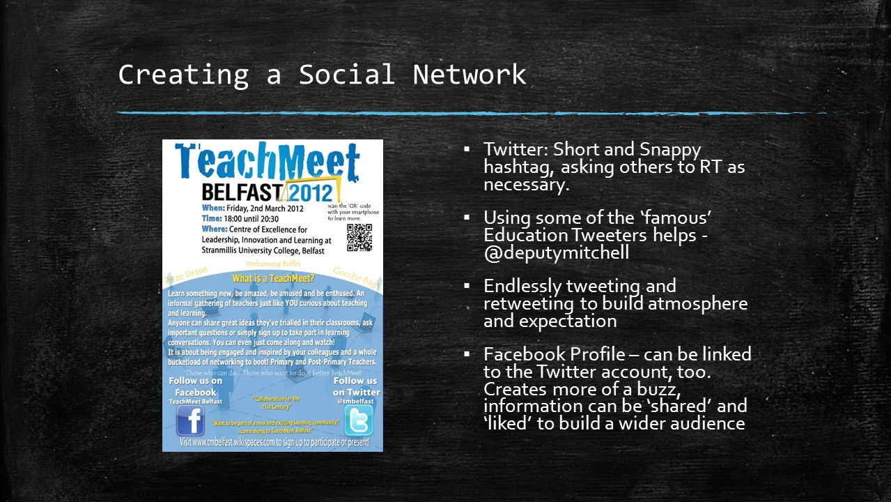 Creating a Social Network Twitter: Short and Snappy hashtag, asking others to RT as necessary. Using some of the famous Education Tweeters helps - @de