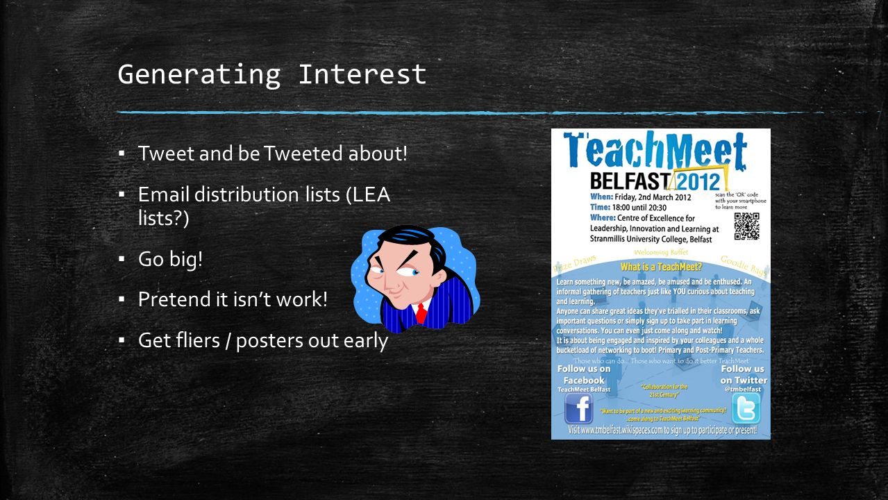 Generating Interest Tweet and be Tweeted about! Email distribution lists (LEA lists?) Go big! Pretend it isnt work! Get fliers / posters out early