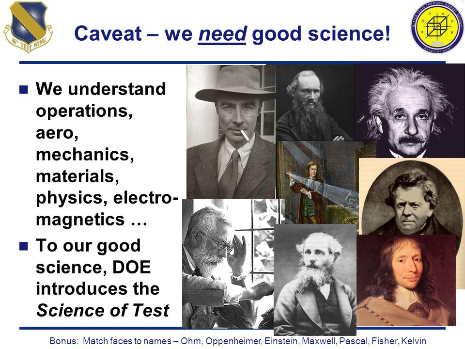 Caveat – we need good science! We understand operations, aero, mechanics, materials, physics, electro- magnetics … To our good science, DOE introduces