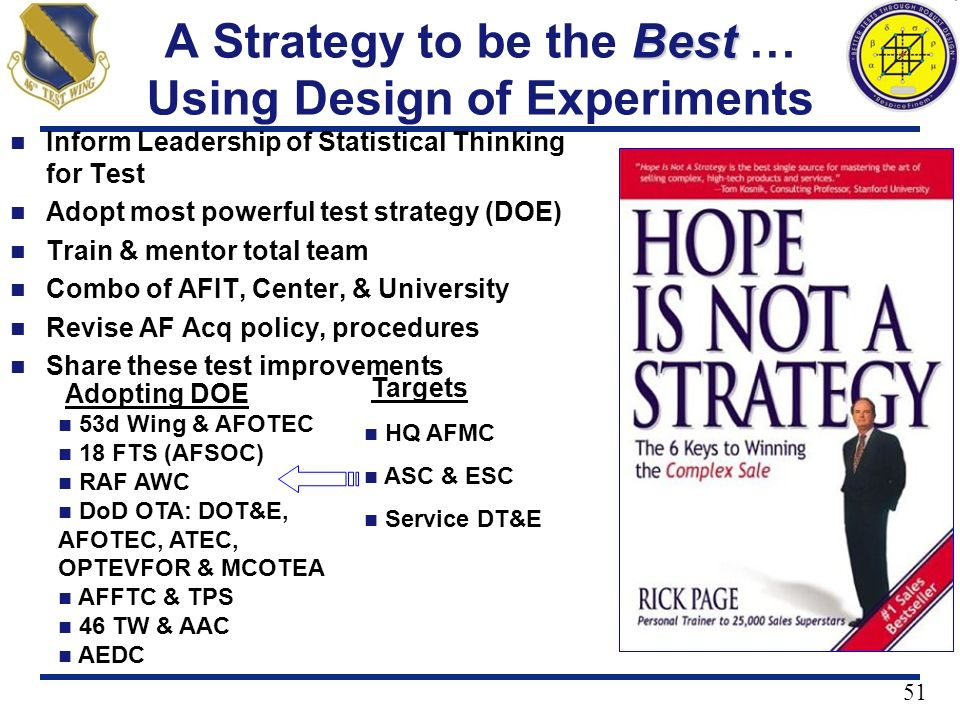 51 Best A Strategy to be the Best … Using Design of Experiments Inform Leadership of Statistical Thinking for Test Adopt most powerful test strategy (