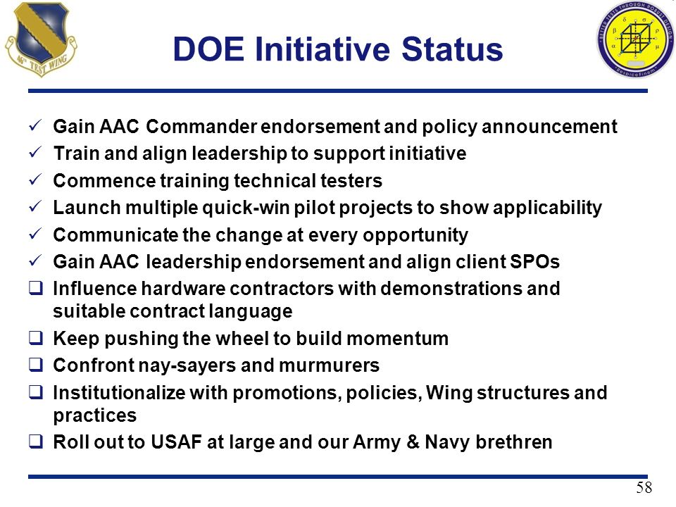 58 DOE Initiative Status Gain AAC Commander endorsement and policy announcement Train and align leadership to support initiative Commence training tec