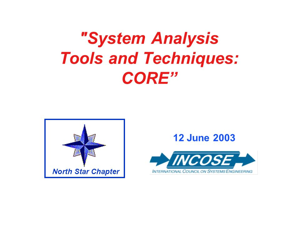 System Analysis Tools and Techniques: CORE 12 June 2003 North Star Chapter