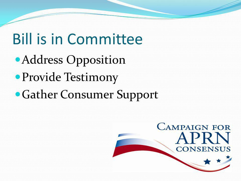Bill is in Committee Address Opposition Provide Testimony Gather Consumer Support