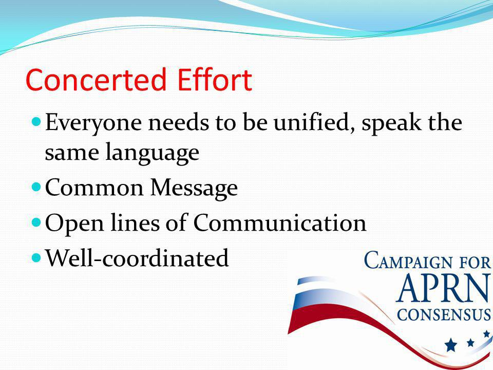 Concerted Effort Everyone needs to be unified, speak the same language Common Message Open lines of Communication Well-coordinated
