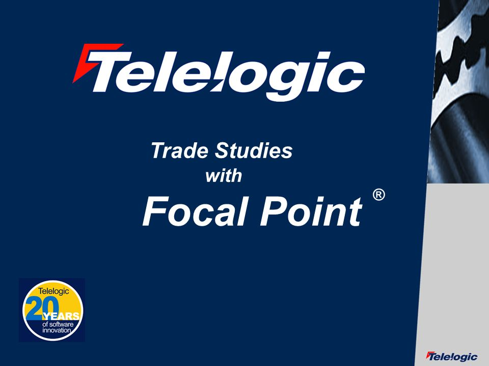 © Telelogic AB Trade Studies with Focal Point ®