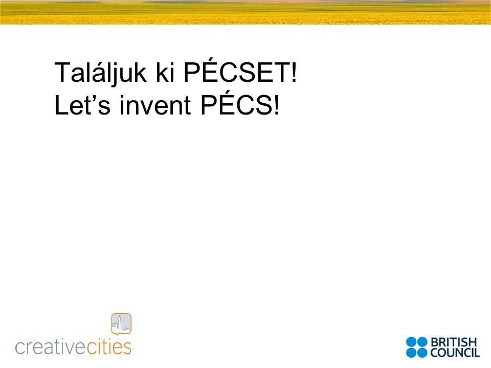 Találjuk ki PÉCSET! Lets invent PÉCS!