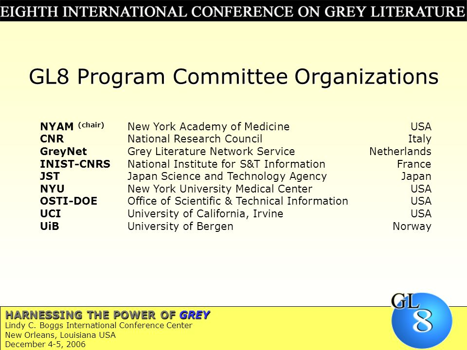 GL8 Program Committee Organizations NYAM (chair) New York Academy of MedicineUSA CNRNational Research CouncilItaly GreyNetGrey Literature Network Serv