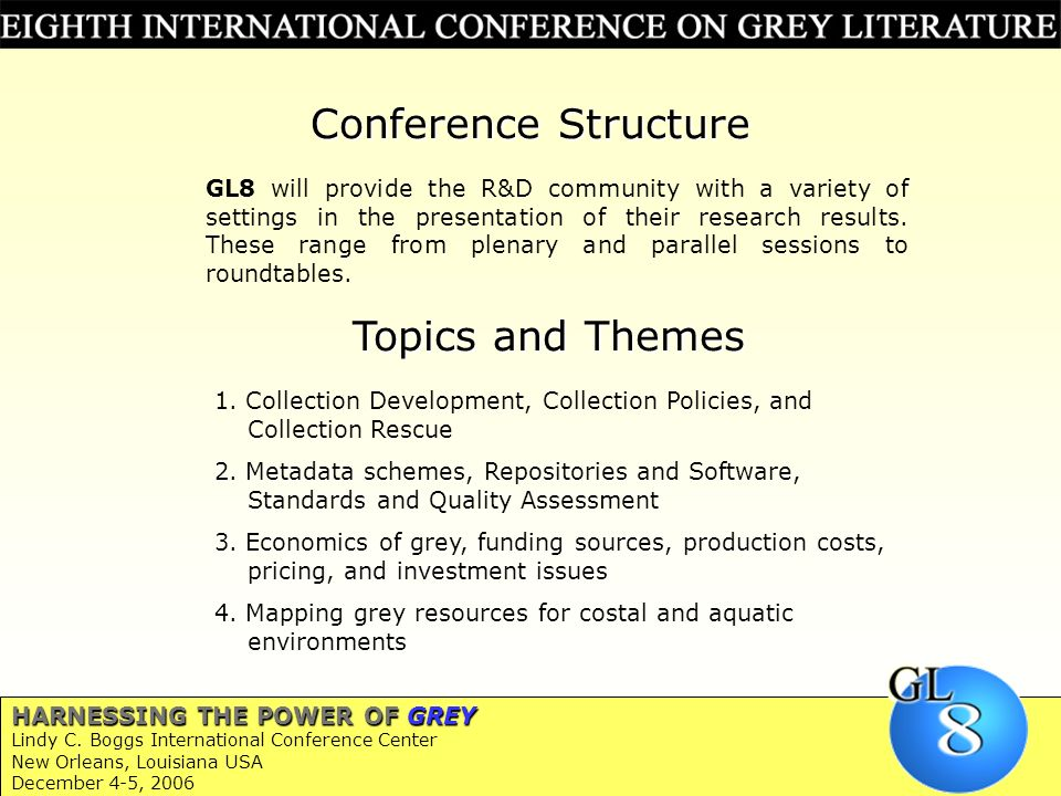 Conference Structure GL8 will provide the R&D community with a variety of settings in the presentation of their research results. These range from ple