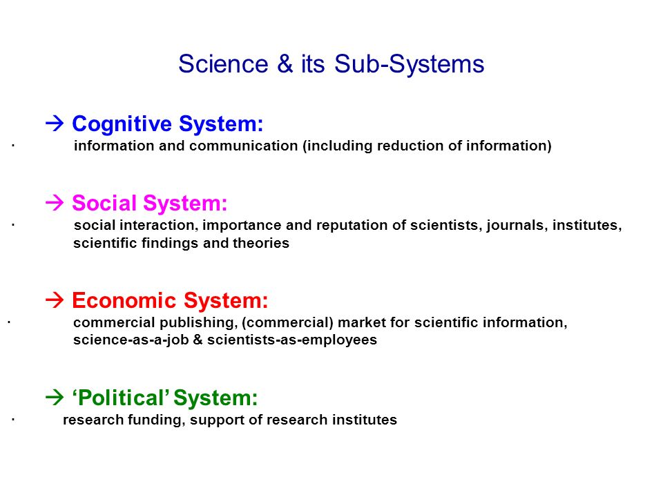Science & its Sub-Systems Cognitive System: · information and communication (including reduction of information) Social System: · social interaction,
