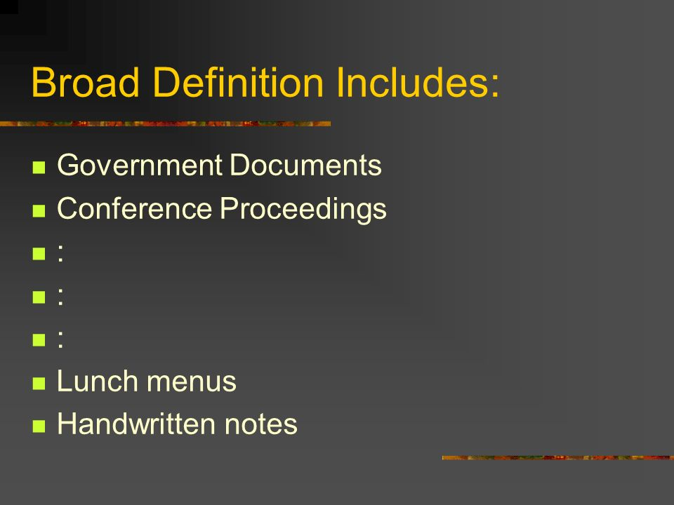 Broad Definition Includes: Government Documents Conference Proceedings : Lunch menus Handwritten notes