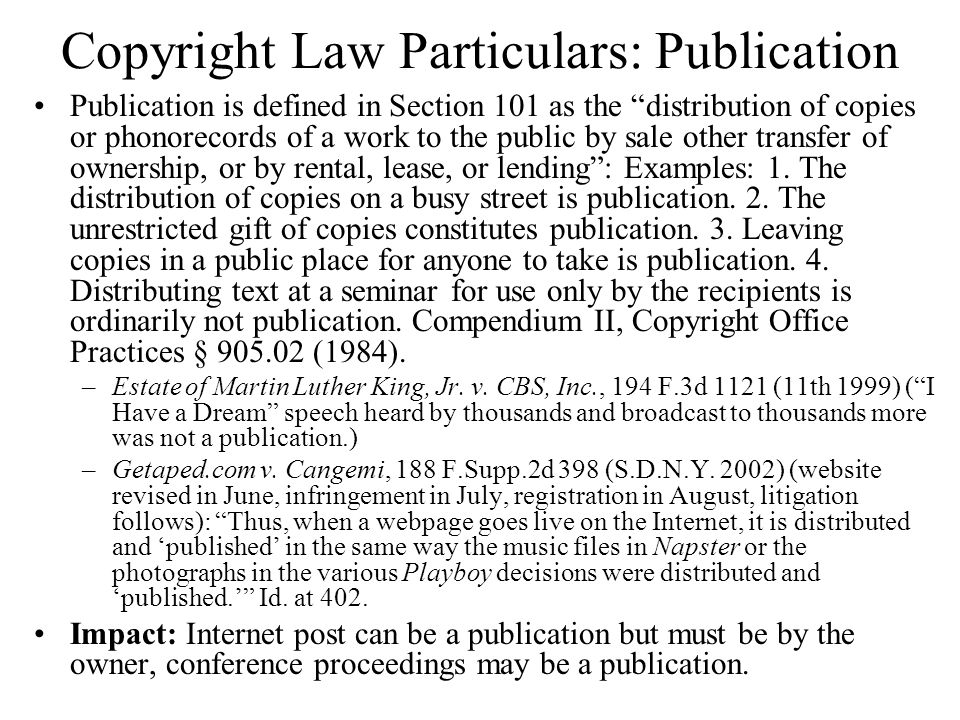 Copyright Law Particulars: Publication Publication is defined in Section 101 as the distribution of copies or phonorecords of a work to the public by