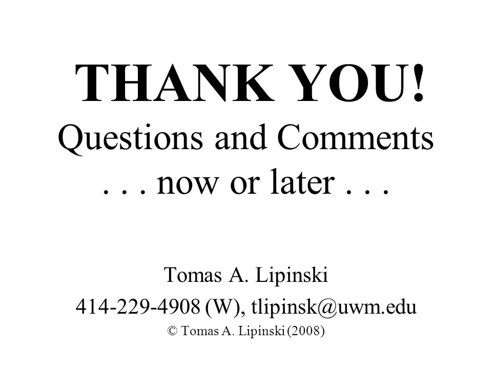 THANK YOU.Questions and Comments... now or later...