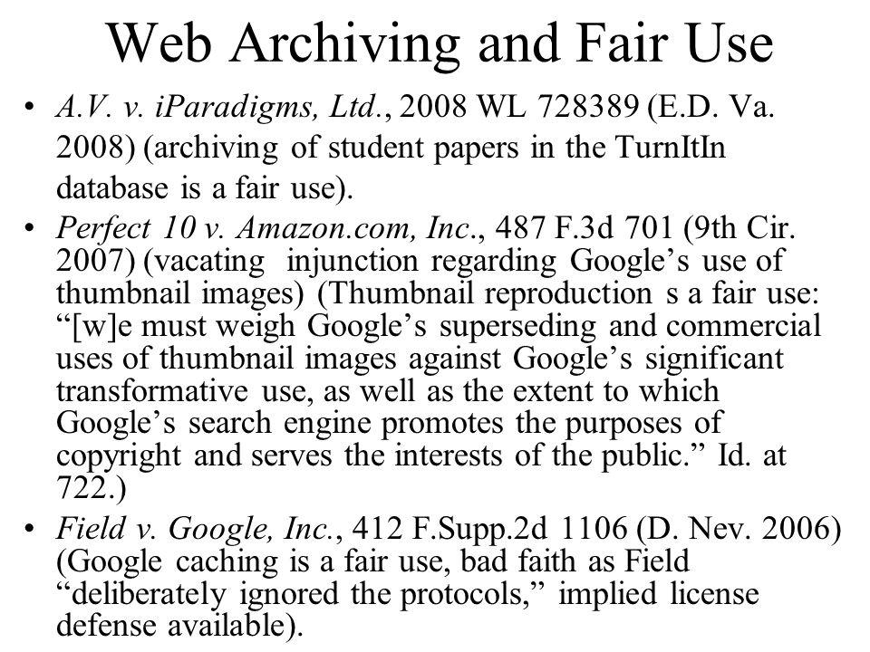 Web Archiving and Fair Use A.V.v. iParadigms, Ltd., 2008 WL 728389 (E.D.