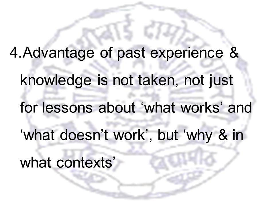 10 4.Advantage of past experience & knowledge is not taken, not just for lessons about what works and what doesnt work, but why & in what contexts