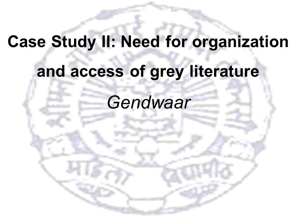 25 Case Study II: Need for organization and access of grey literature Gendwaar