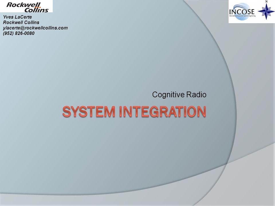 Cognitive Radio Yves LaCerte Rockwell Collins ylacerte@rockwellcollins.com (952) 826-0080
