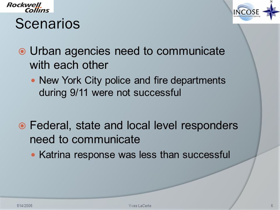 Scenarios Urban agencies need to communicate with each other New York City police and fire departments during 9/11 were not successful Federal, state