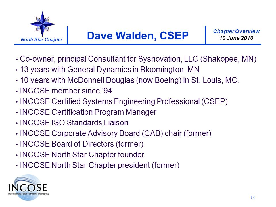 Chapter Overview 10 June 2010 North Star Chapter Co-owner, principal Consultant for Sysnovation, LLC (Shakopee, MN) 13 years with General Dynamics in Bloomington, MN 10 years with McDonnell Douglas (now Boeing) in St.