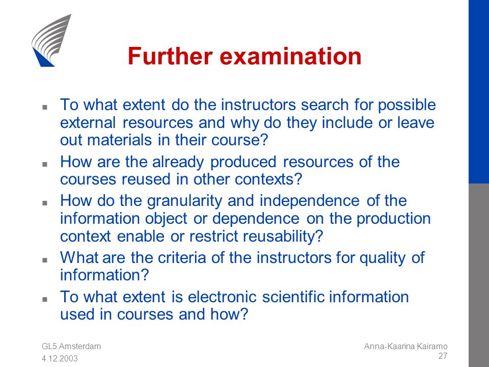 GL5 Amsterdam 4.12.2003 Anna-Kaarina Kairamo 27 Further examination n To what extent do the instructors search for possible external resources and why