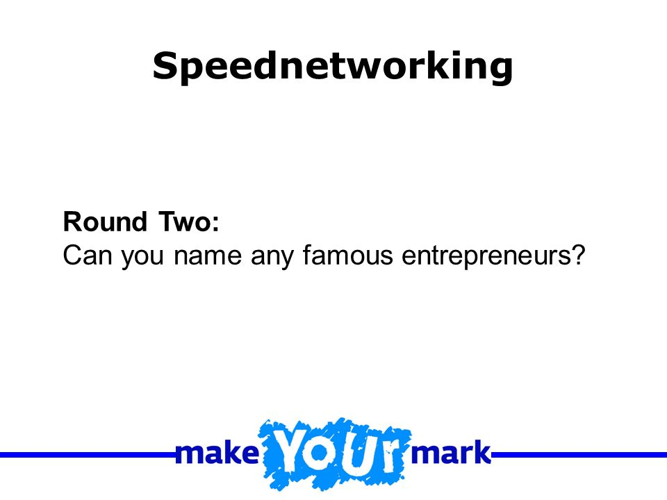 Round Two: Can you name any famous entrepreneurs Speednetworking
