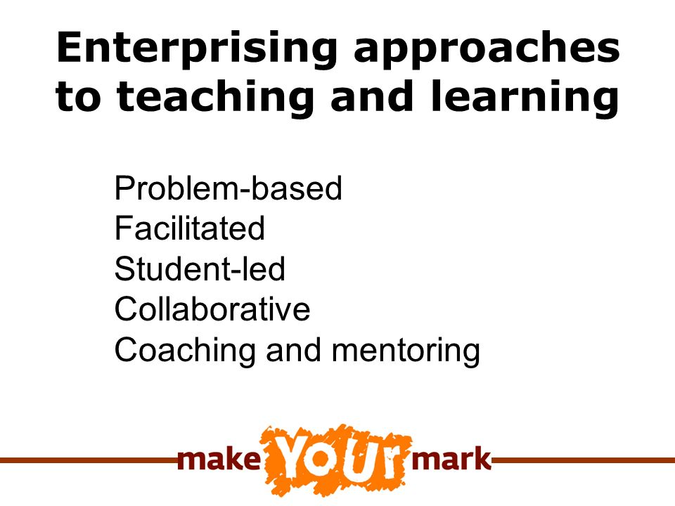 Enterprising approaches to teaching and learning Problem-based Facilitated Student-led Collaborative Coaching and mentoring