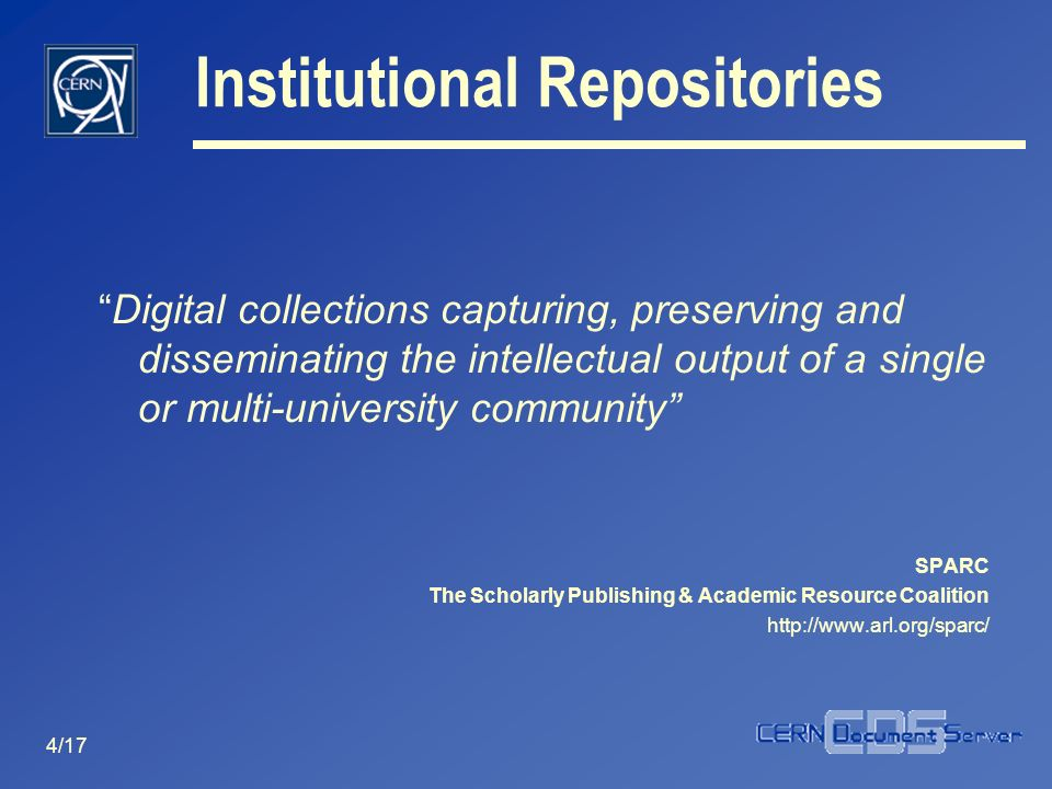 4/17 Digital collections capturing, preserving and disseminating the intellectual output of a single or multi-university community SPARC The Scholarly
