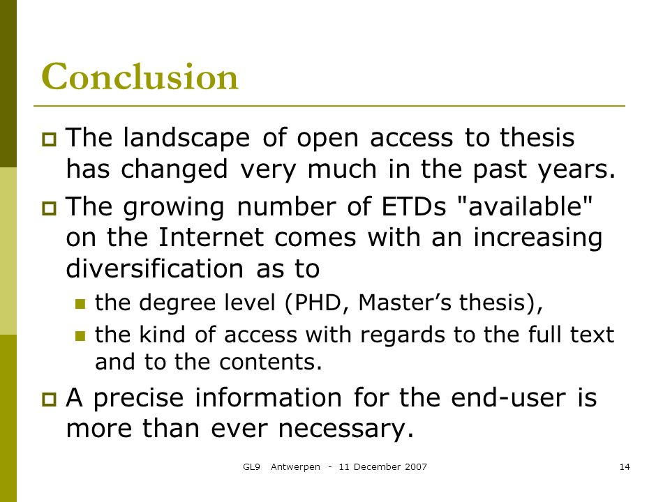 GL9 Antwerpen - 11 December 200714 Conclusion The landscape of open access to thesis has changed very much in the past years.