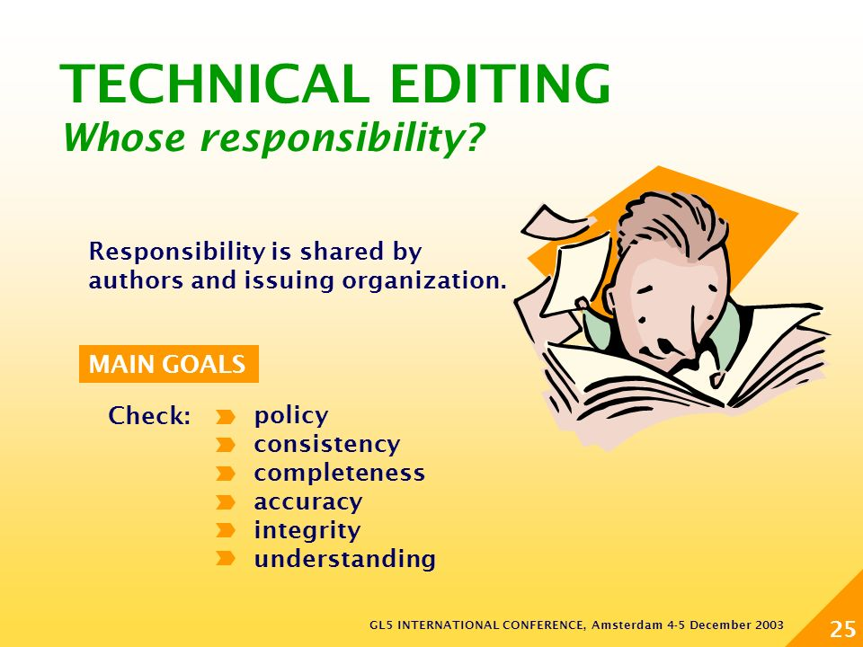 GL5 INTERNATIONAL CONFERENCE, Amsterdam 4-5 December 2003 25 TECHNICAL EDITING Whose responsibility.