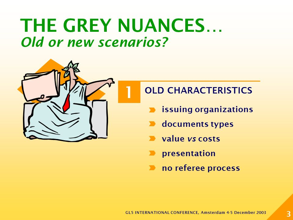 GL5 INTERNATIONAL CONFERENCE, Amsterdam 4-5 December 2003 3 OLD CHARACTERISTICS issuing organizations documents types value vs costs presentation no r