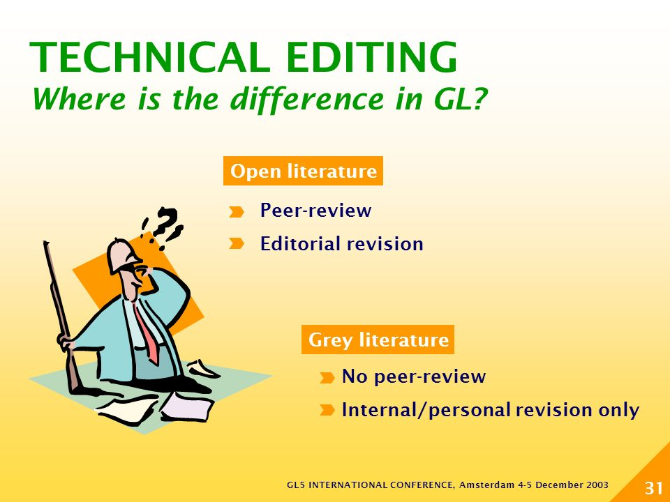 GL5 INTERNATIONAL CONFERENCE, Amsterdam 4-5 December 2003 31 Peer-review Editorial revision Open literature No peer-review Internal/personal revision only Grey literature TECHNICAL EDITING Where is the difference in GL