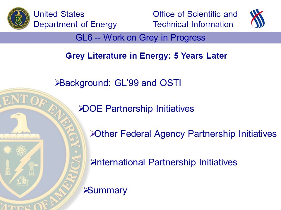 Office of Scientific and Technical Information United States Department of Energy GL6 -- Work on Grey in Progress Grey Literature in Energy: 5 Years L