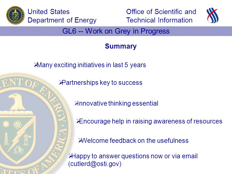 Office of Scientific and Technical Information United States Department of Energy GL6 -- Work on Grey in Progress Summary Encourage help in raising aw