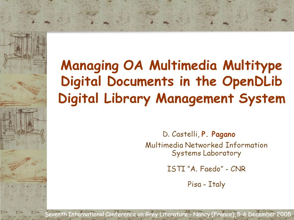 Seventh International Conference on Grey Literature - Nancy (France), 5-6 December 2005 Managing OA Multimedia Multitype Digital Documents in the OpenDLib Digital Library Management System D.