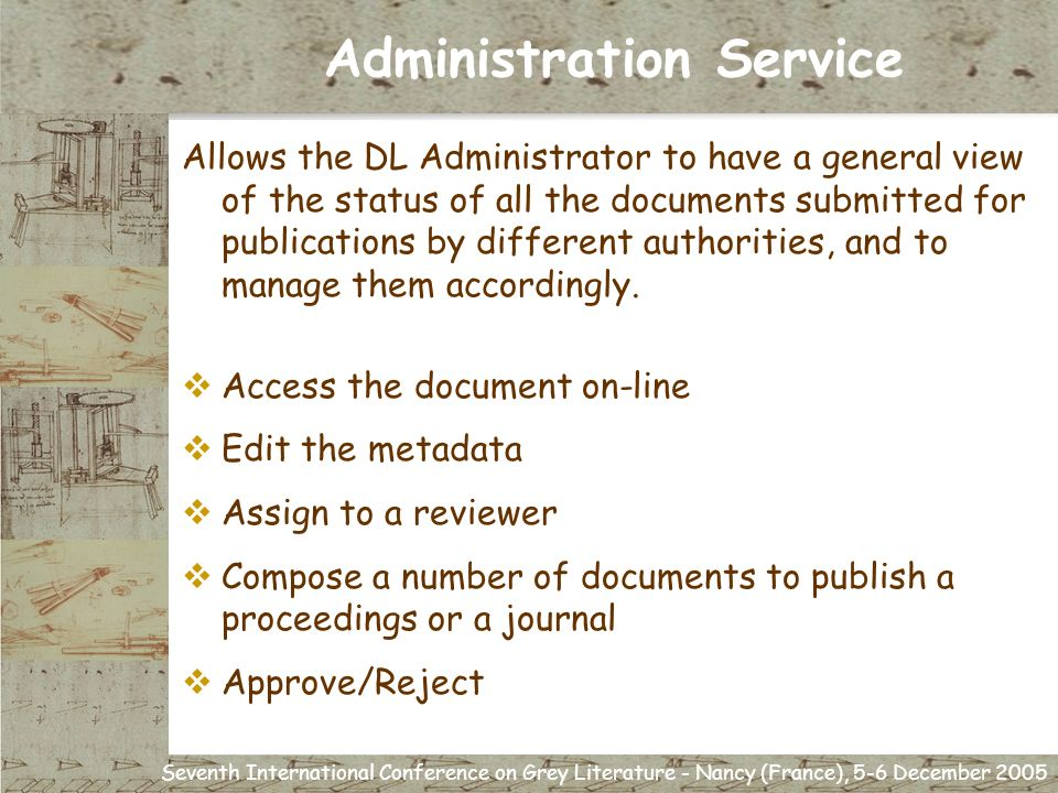 Seventh International Conference on Grey Literature - Nancy (France), 5-6 December 2005 Administration Service Allows the DL Administrator to have a general view of the status of all the documents submitted for publications by different authorities, and to manage them accordingly.