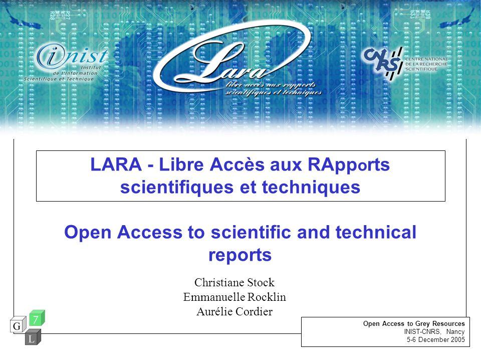 LARA - Libre Accès aux RApp o rts scientifiques et techniques Open Access to scientific and technical reports Christiane Stock Emmanuelle Rocklin Auré