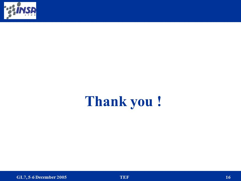 GL7, 5-6 December 2005TEF16 Thank you !