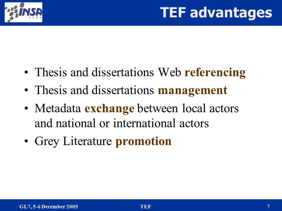 GL7, 5-6 December 2005TEF7 TEF advantages Thesis and dissertations Web referencing Thesis and dissertations management Metadata exchange between local actors and national or international actors Grey Literature promotion