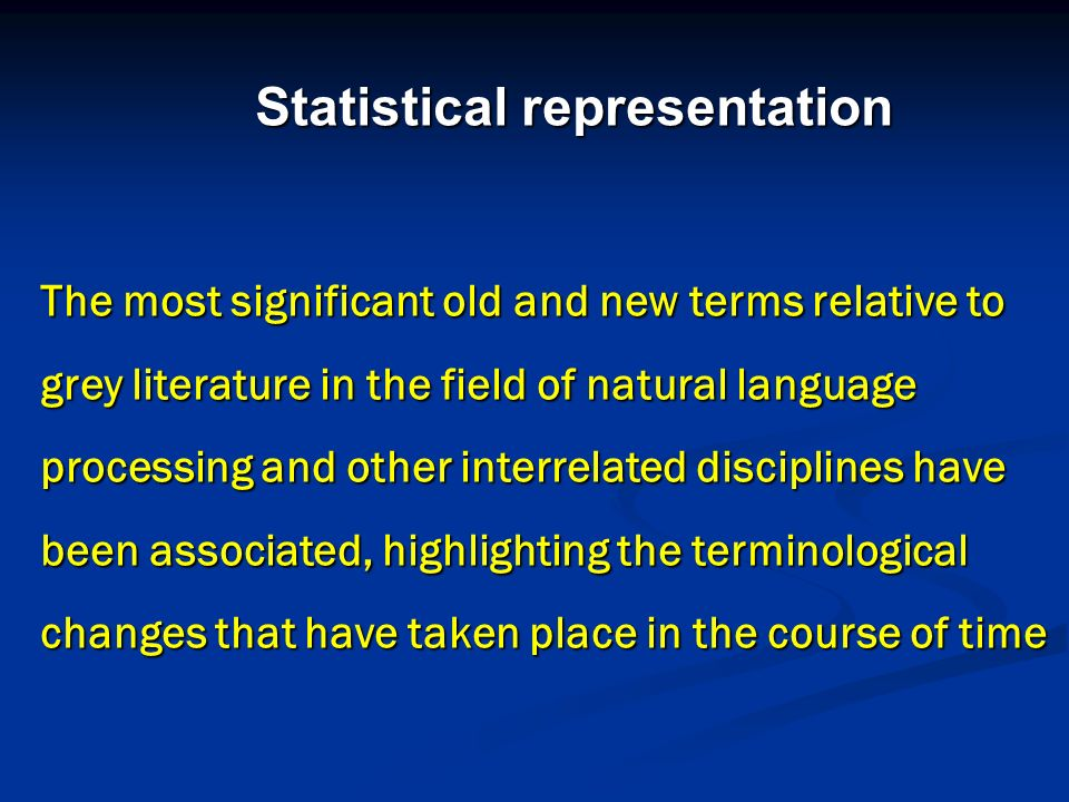 Statistical representation Statistical representation The most significant old and new terms relative to grey literature in the field of natural langu