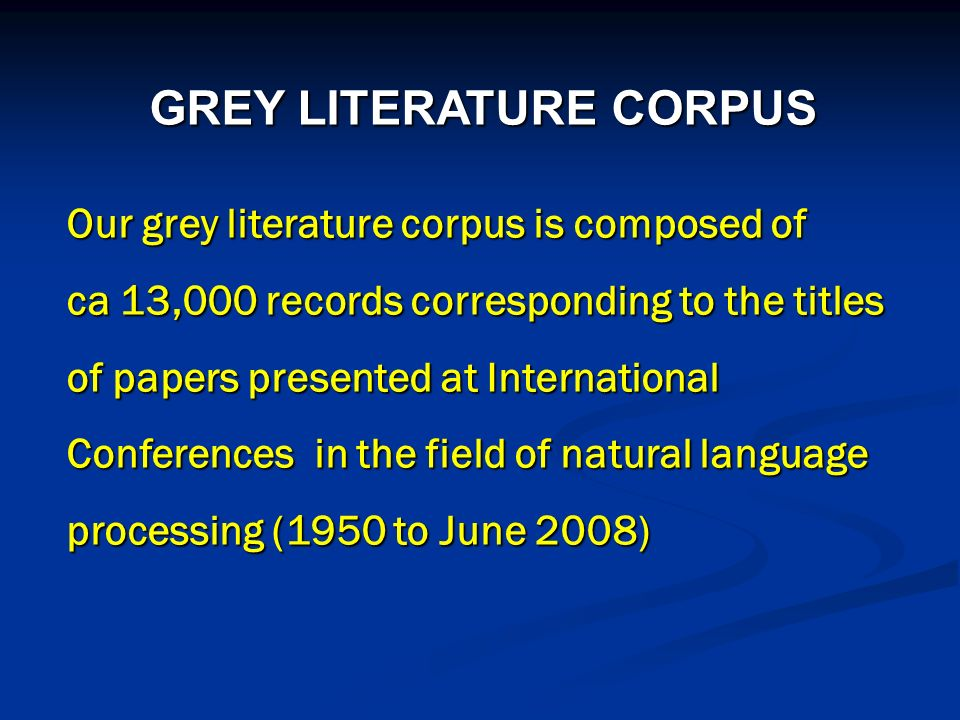GREY LITERATURE CORPUS Our grey literature corpus is composed of ca 13,000 records corresponding to the titles of papers presented at International Co