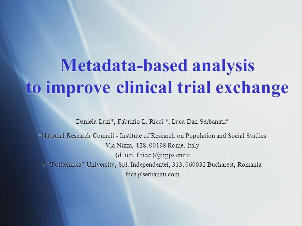 Metadata-based analysis to improve clinical trial exchange Daniela Luzi*, Fabrizio L.
