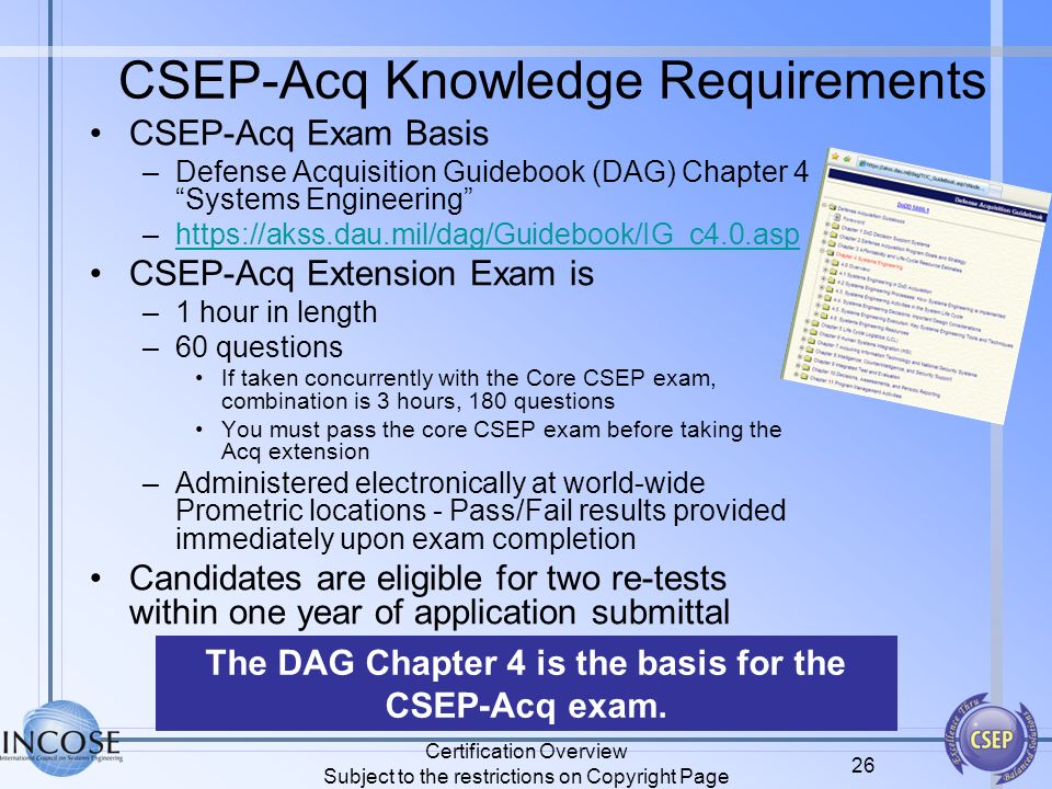 Certification Overview Subject to the restrictions on Copyright Page 26 CSEP-Acq Knowledge Requirements CSEP-Acq Exam Basis –Defense Acquisition Guide